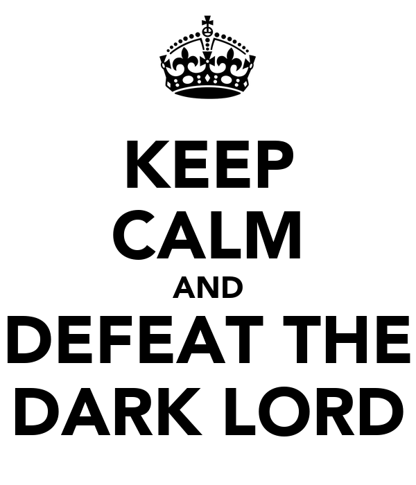 KEEP CALM AND DEFEAT THE DARK LORD