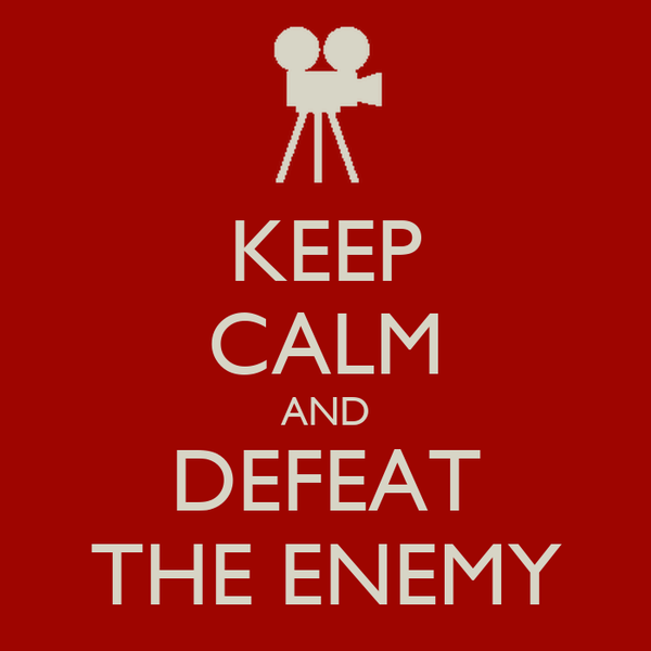 KEEP CALM AND DEFEAT THE ENEMY