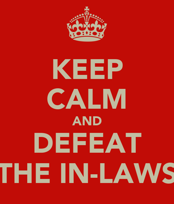KEEP CALM AND DEFEAT THE IN-LAWS