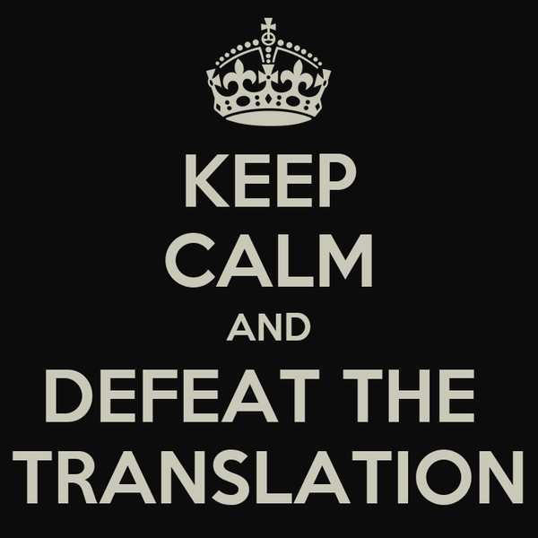 KEEP CALM AND DEFEAT THE  TRANSLATION
