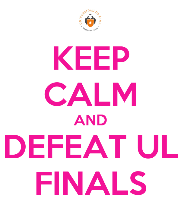 KEEP CALM AND DEFEAT UL FINALS
