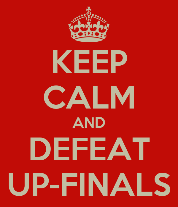 KEEP CALM AND DEFEAT UP-FINALS