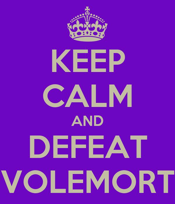 KEEP CALM AND DEFEAT VOLEMORT