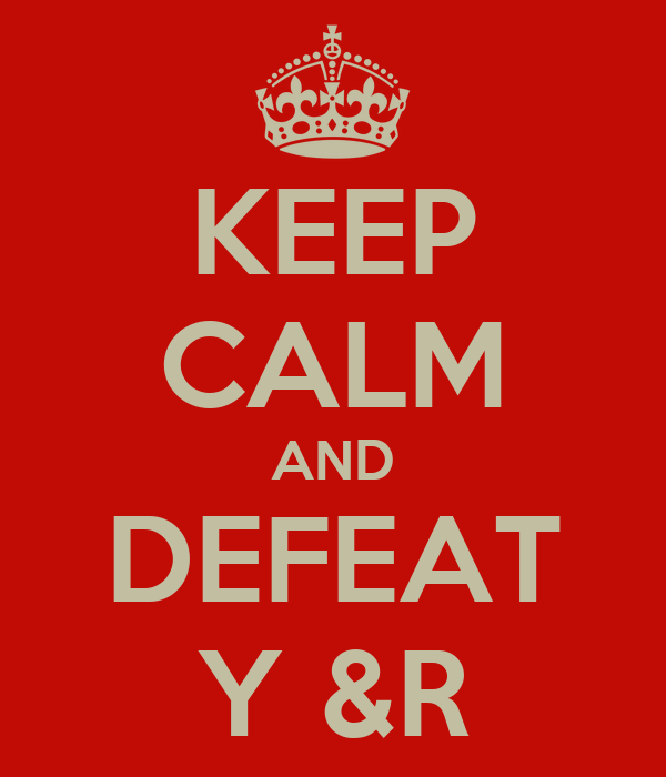 KEEP CALM AND DEFEAT Y &R