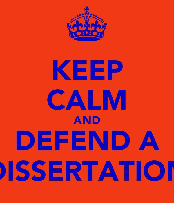 KEEP CALM AND DEFEND A DISSERTATION