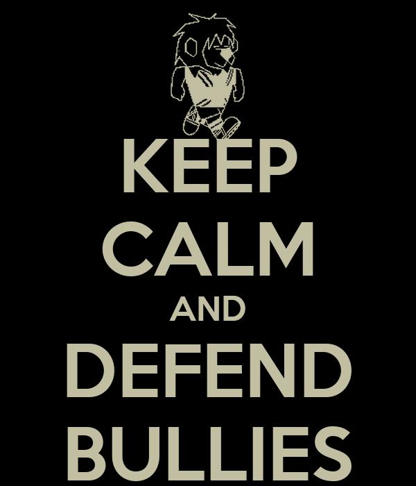 KEEP CALM AND DEFEND BULLIES