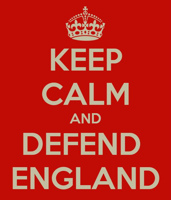 KEEP CALM AND DEFEND  ENGLAND