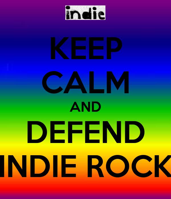 KEEP CALM AND DEFEND INDIE ROCK
