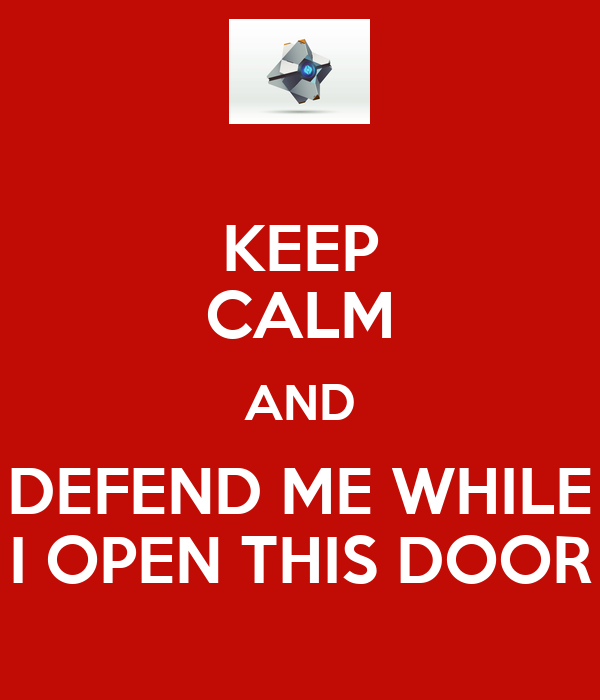 KEEP CALM AND DEFEND ME WHILE I OPEN THIS DOOR