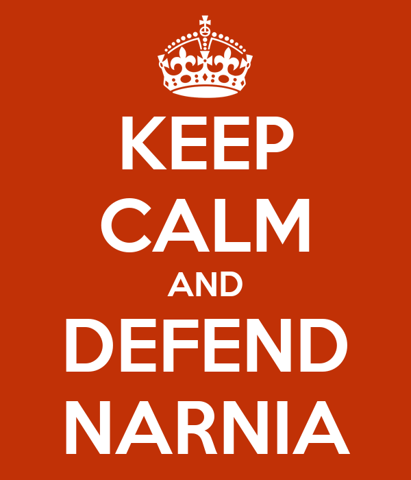 KEEP CALM AND DEFEND NARNIA