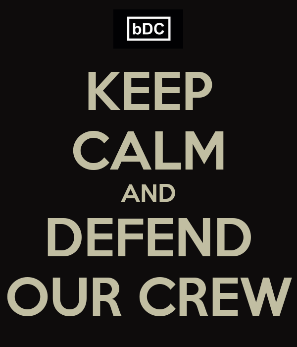 KEEP CALM AND DEFEND OUR CREW
