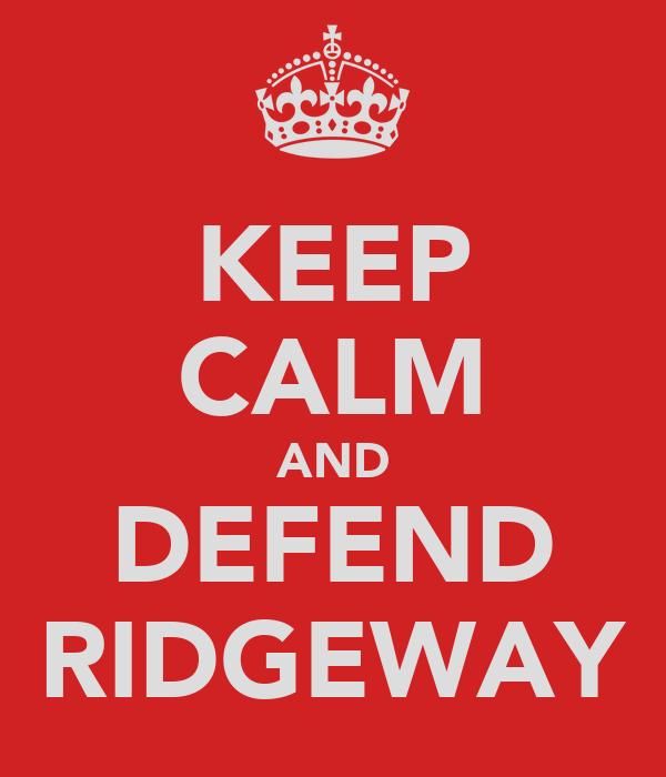 KEEP CALM AND DEFEND RIDGEWAY