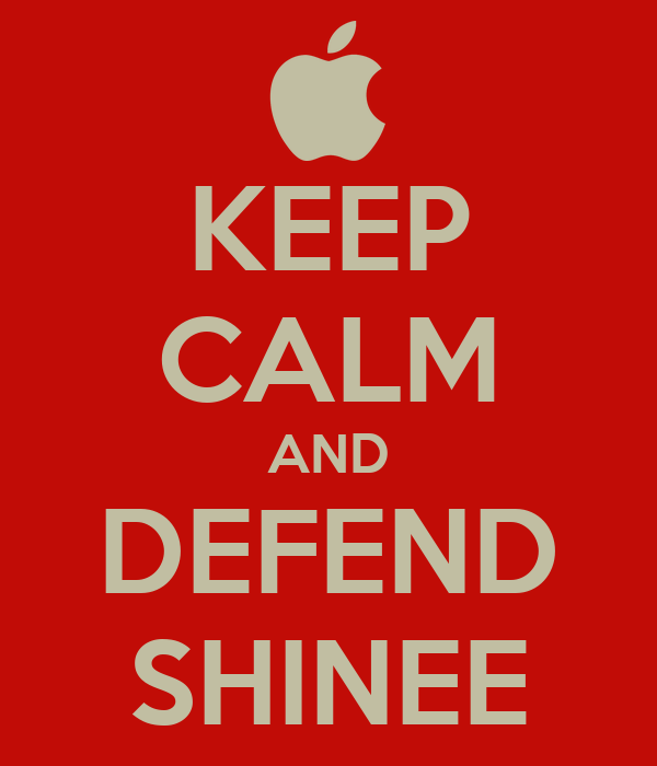KEEP CALM AND DEFEND SHINEE