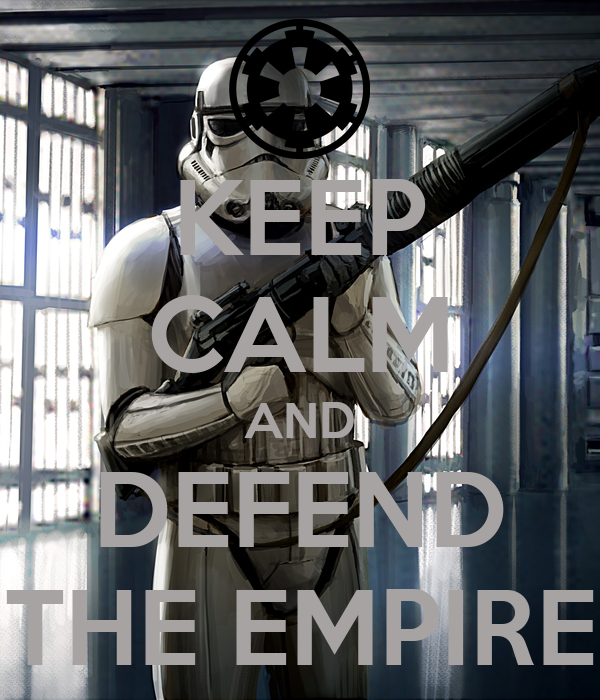 KEEP CALM AND DEFEND THE EMPIRE
