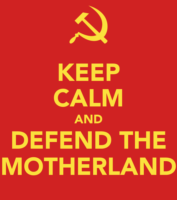 KEEP CALM AND DEFEND THE MOTHERLAND