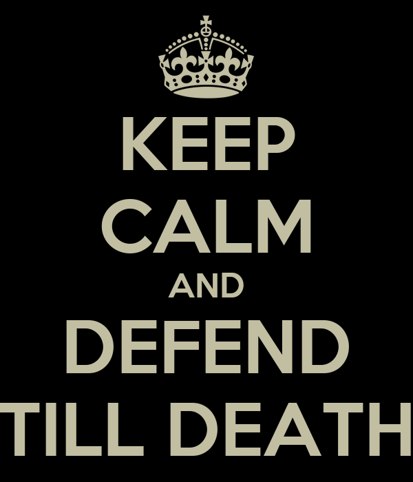 KEEP CALM AND DEFEND TILL DEATH