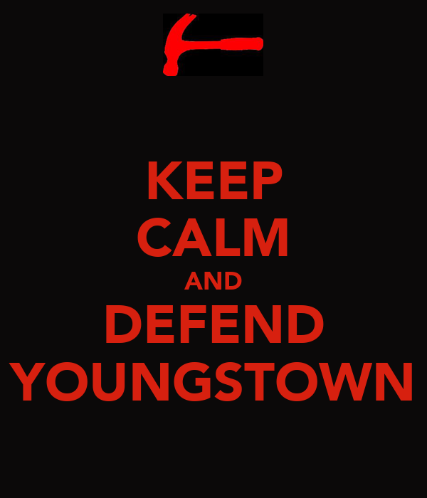 KEEP CALM AND DEFEND YOUNGSTOWN