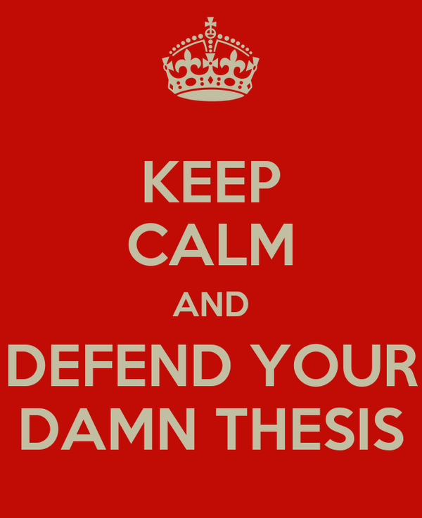 KEEP CALM AND DEFEND YOUR DAMN THESIS