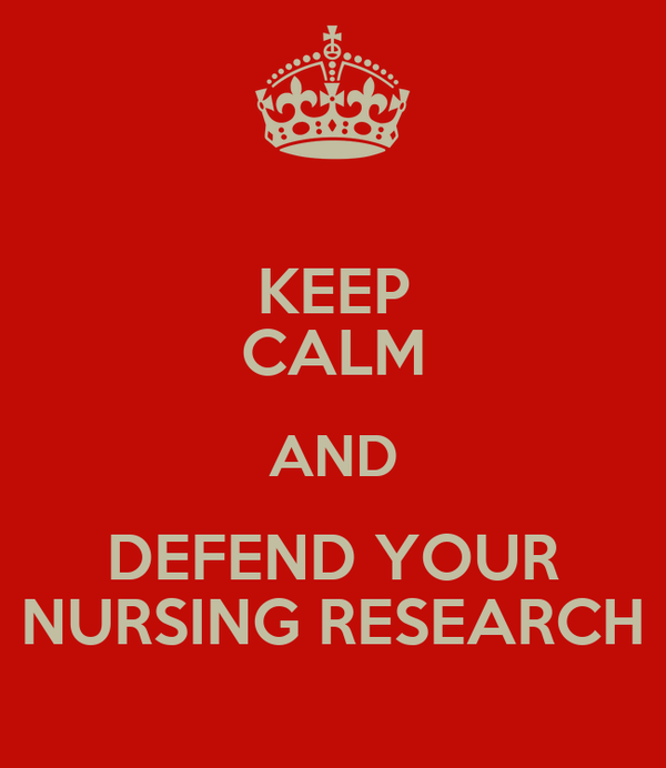 KEEP CALM AND DEFEND YOUR NURSING RESEARCH