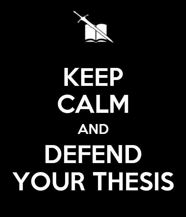KEEP CALM AND DEFEND YOUR THESIS