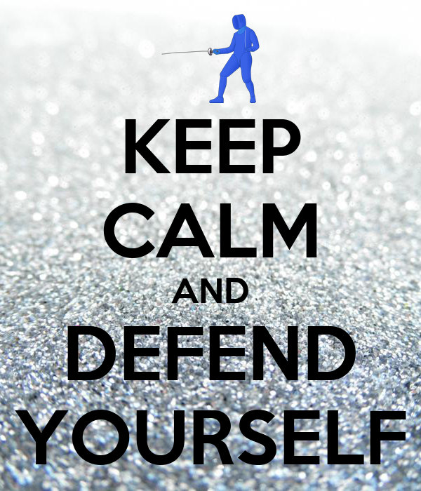 KEEP CALM AND DEFEND YOURSELF