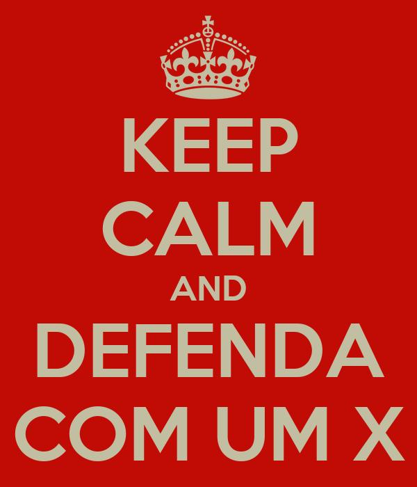 KEEP CALM AND DEFENDA COM UM X
