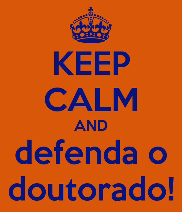 KEEP CALM AND defenda o doutorado!
