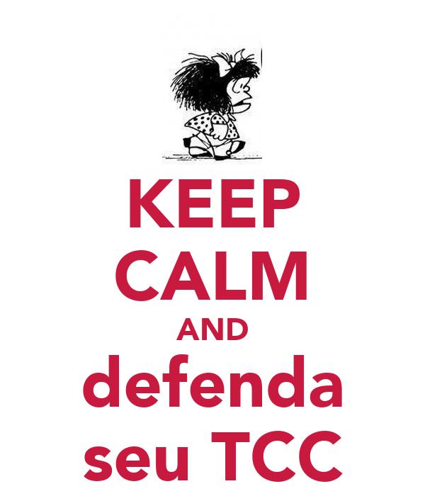 KEEP CALM AND defenda seu TCC