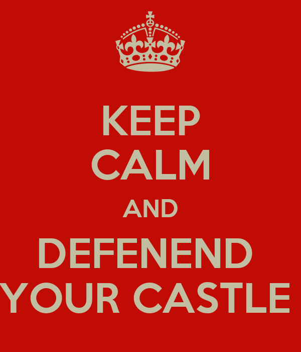 KEEP CALM AND DEFENEND  YOUR CASTLE