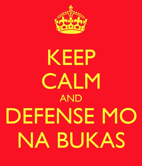 KEEP CALM AND DEFENSE MO NA BUKAS