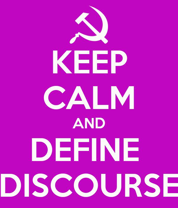 KEEP CALM AND DEFINE  DISCOURSE