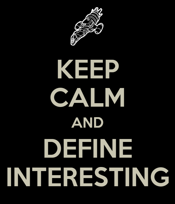 KEEP CALM AND DEFINE INTERESTING