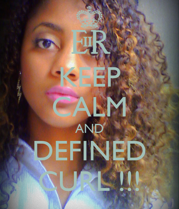 KEEP CALM AND DEFINED CURL !!!