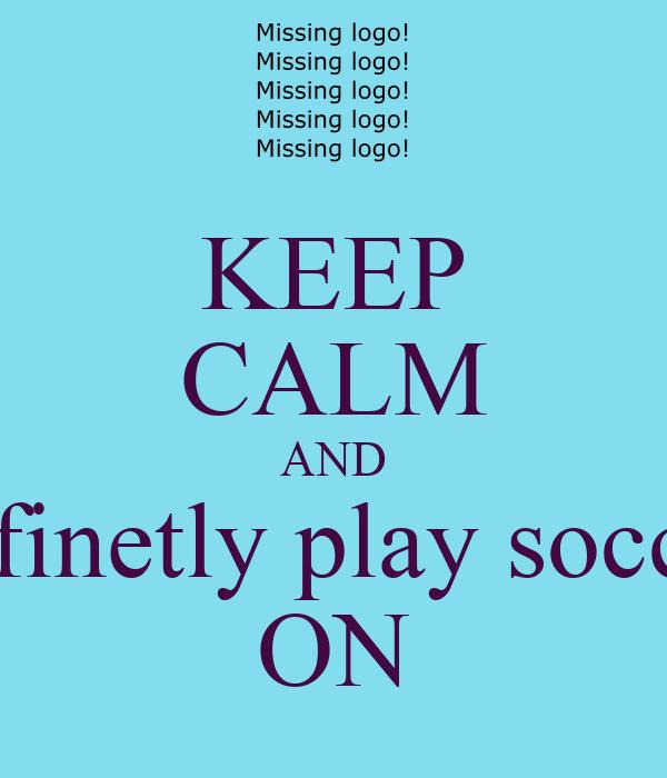 KEEP CALM AND definetly play soccer ON