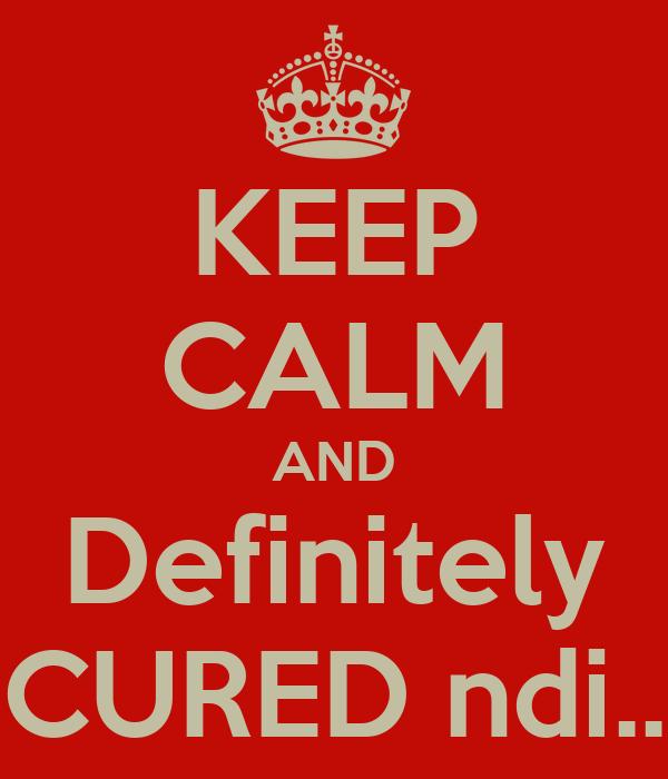 KEEP CALM AND Definitely CURED ndi..