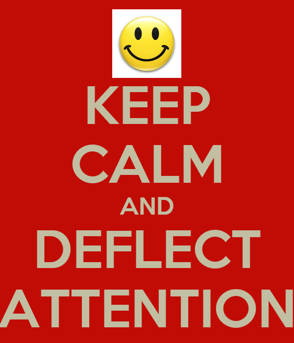 KEEP CALM AND DEFLECT ATTENTION
