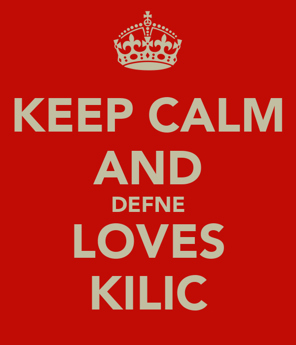 KEEP CALM AND DEFNE LOVES KILIC