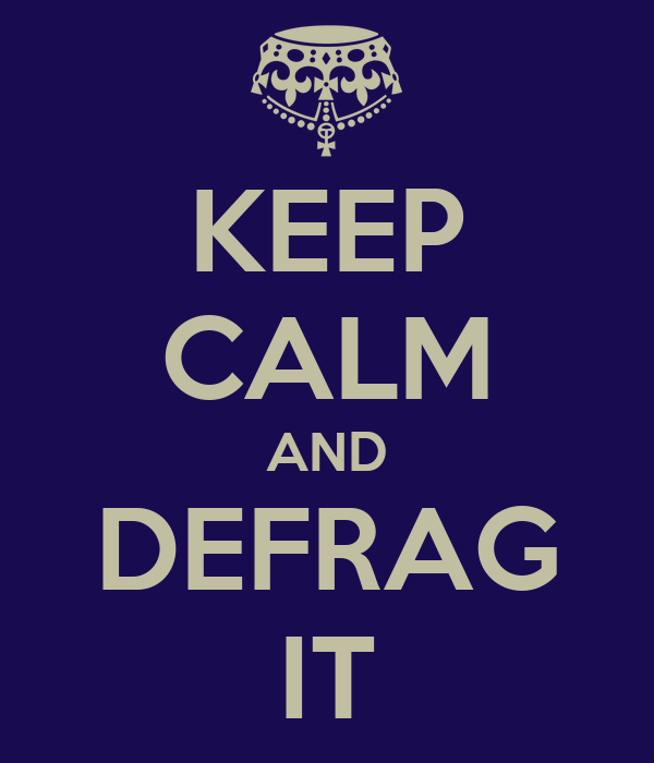 KEEP CALM AND DEFRAG IT