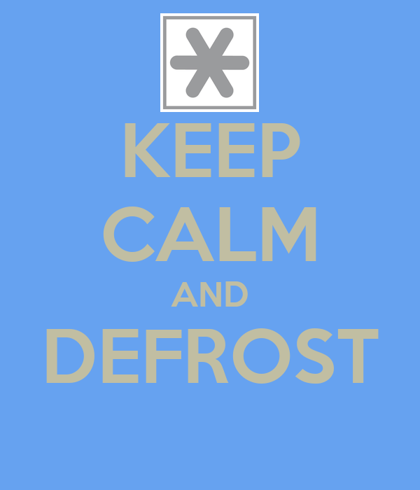 KEEP CALM AND DEFROST