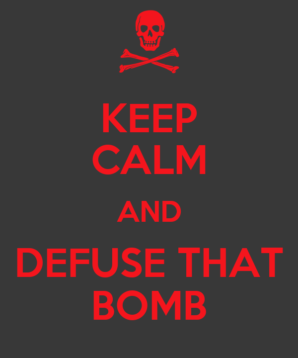 KEEP CALM AND DEFUSE THAT BOMB