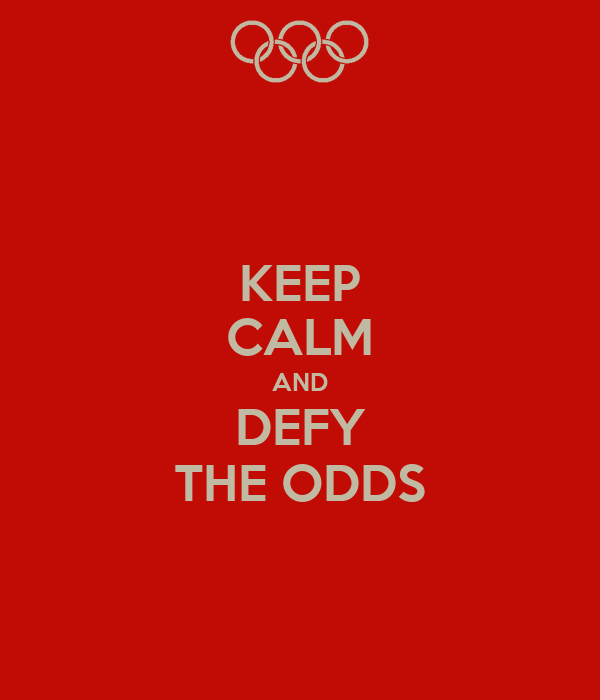 KEEP CALM AND DEFY THE ODDS
