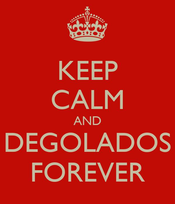 KEEP CALM AND DEGOLADOS FOREVER