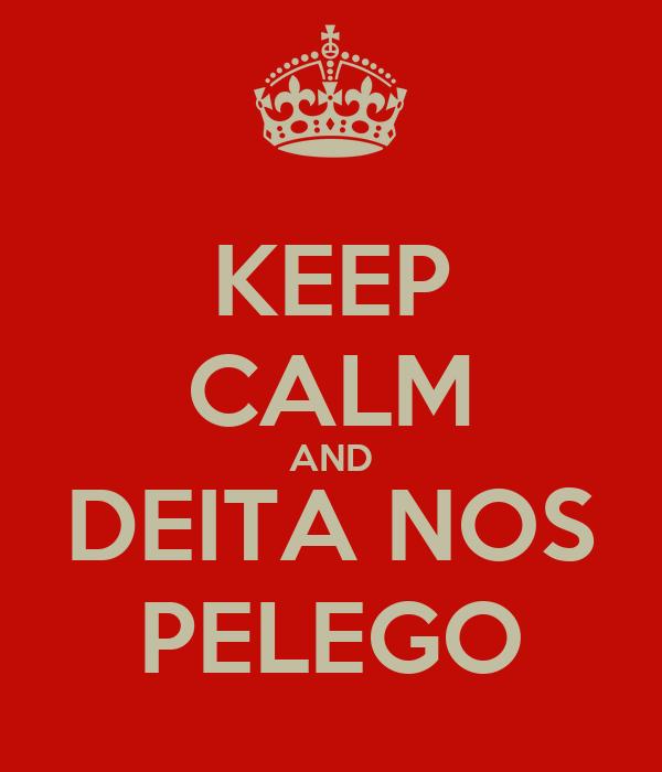 KEEP CALM AND DEITA NOS PELEGO