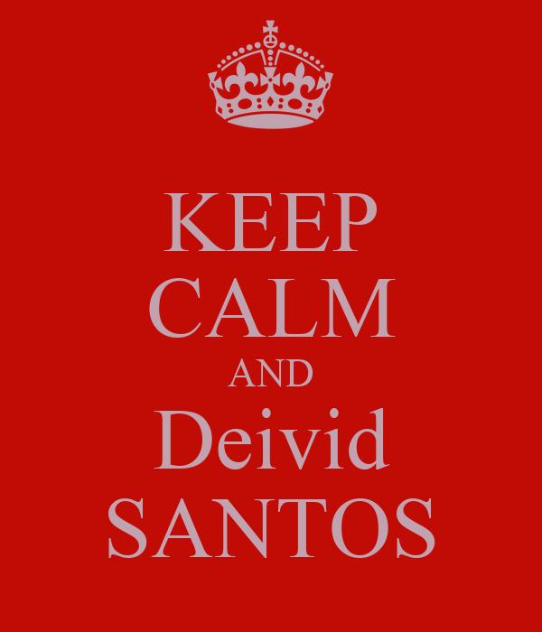 KEEP CALM AND Deivid SANTOS