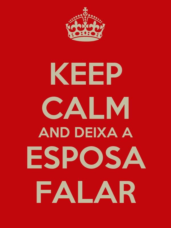 KEEP CALM AND DEIXA A ESPOSA FALAR