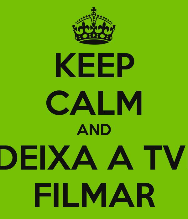 KEEP CALM AND DEIXA A TVI FILMAR