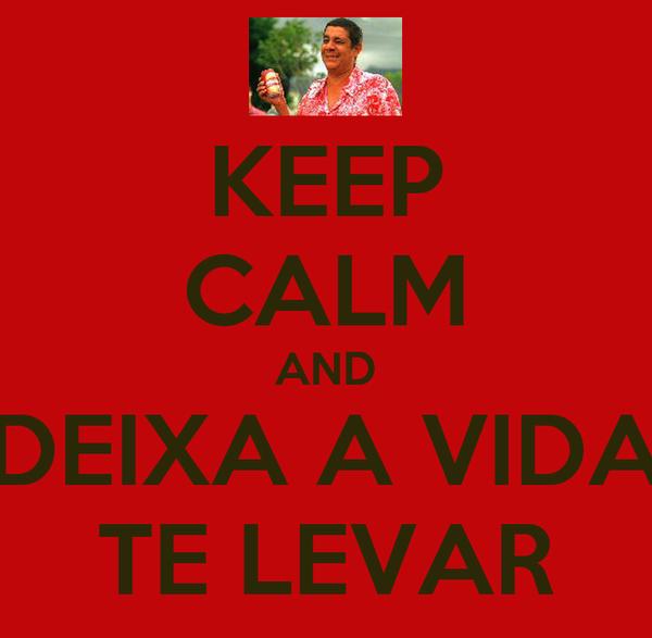 KEEP CALM AND DEIXA A VIDA TE LEVAR