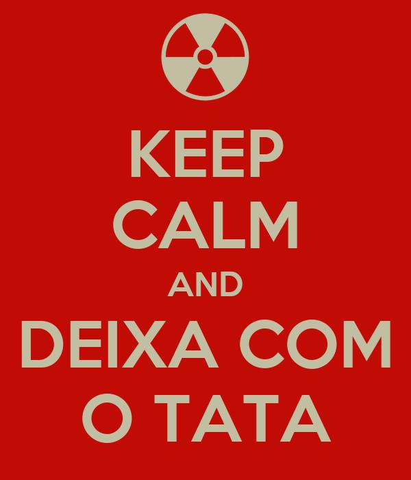 KEEP CALM AND DEIXA COM O TATA