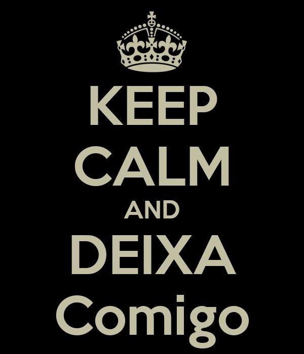 KEEP CALM AND DEIXA Comigo