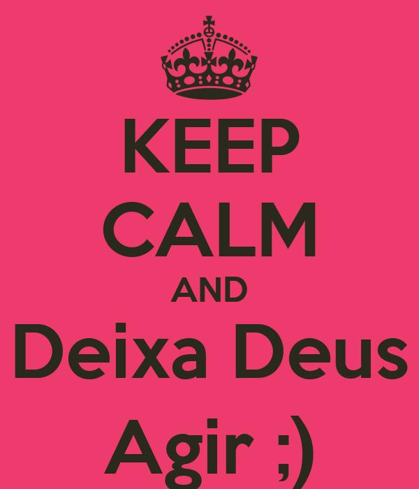 KEEP CALM AND Deixa Deus Agir ;)